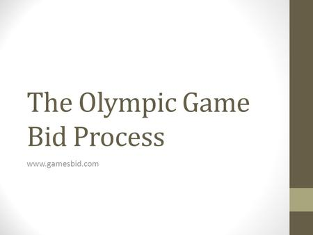 The Olympic Game Bid Process www.gamesbid.com. Why would we do it? And who is we?