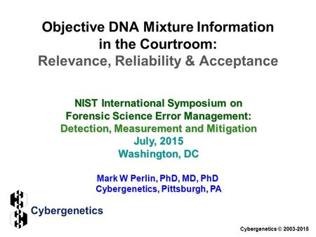 Objective DNA Mixture Information in the Courtroom: Relevance, Reliability & Acceptance NIST International Symposium on Forensic Science Error Management: