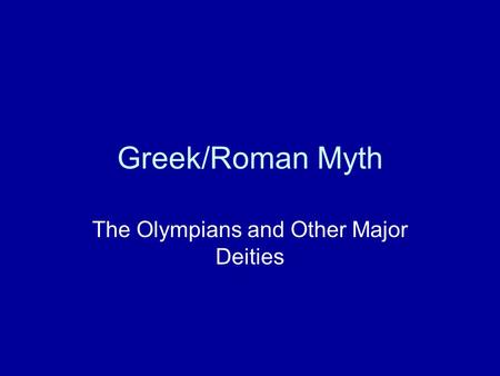 Greek/Roman Myth The Olympians and Other Major Deities.