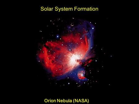 Solar System Formation Orion Nebula (NASA). Nebular Theory The leading hypothesis to explain how the solar system formed is called the condensation theory,