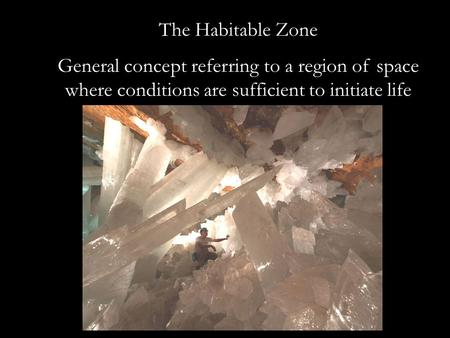 The Habitable Zone General concept referring to a region of space where conditions are sufficient to initiate life.