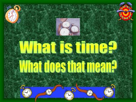 Why is time important for science? 4.6 Billion years.
