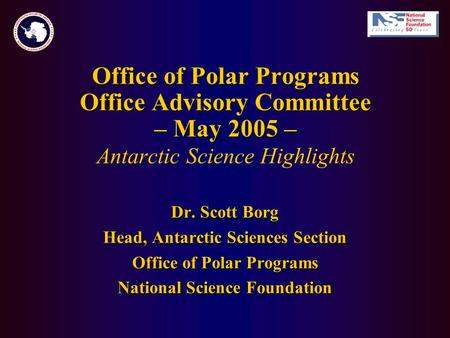 Office of Polar Programs Office Advisory Committee – May 2005 – Office of Polar Programs Office Advisory Committee – May 2005 – Antarctic Science Highlights.