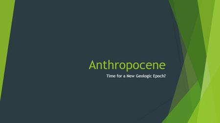 Anthropocene Time for a New Geologic Epoch?. Geologic Time is very… very… very looooooong.  Earth is 4.6 billion years old or 4,600,000,000 years old.
