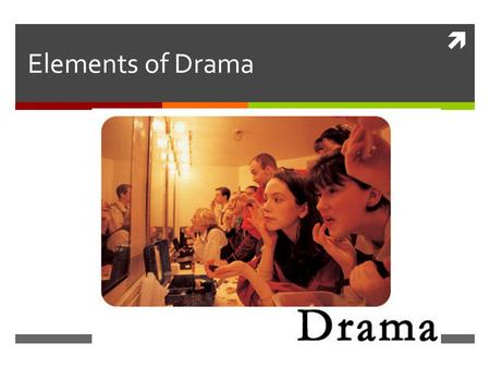  Elements of Drama. Important Words to Keep in Mind  Character –  Drama –  Props –  Scenery  Casts –  Climax -