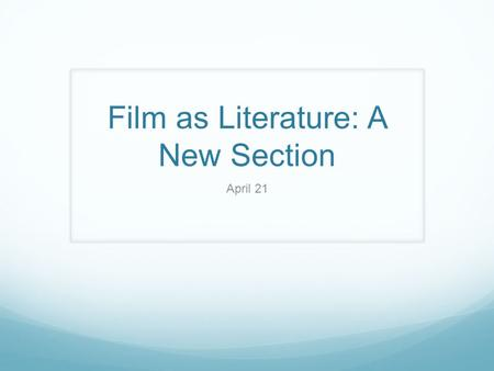 Film as Literature: A New Section April 21. Agenda Review Introduce New Section Begin Film.