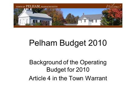 Pelham Budget 2010 Background of the Operating Budget for 2010 Article 4 in the Town Warrant.