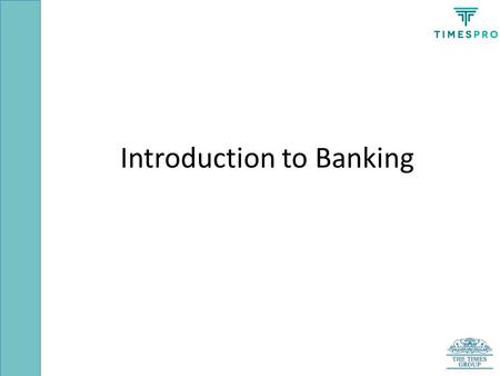 Introduction to Banking. Medium of exchange, Unit of measurement and Storehouse for wealth Accounting Unit Money.