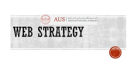  This Web Strategy has been prepared to be able to plan and implement the new CMS for AUS.  This includes prioritising web design, developments, allocating.