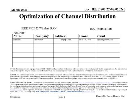 Doc: IEEE 802.22-08/0102r0 Submission March 2008 Slide 1 HuaweiLiu Jinnan Huawei Hisi Optimization of Channel Distribution Authors: Notice: This document.
