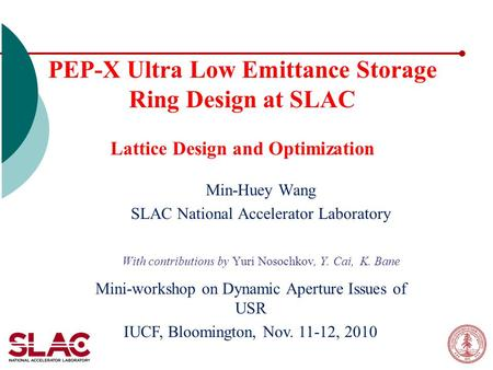 PEP-X Ultra Low Emittance Storage Ring Design at SLAC Lattice Design and Optimization Min-Huey Wang SLAC National Accelerator Laboratory With contributions.