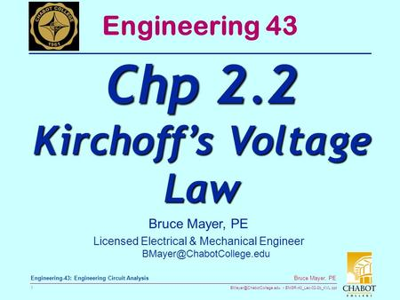 ENGR-43_Lec-02-2b_KVL.ppt 1 Bruce Mayer, PE Engineering-43: Engineering Circuit Analysis Bruce Mayer, PE Licensed Electrical &