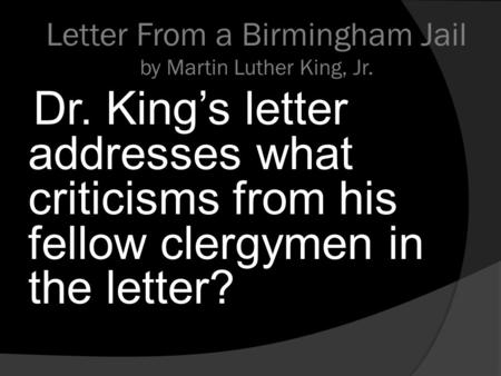 "thesis of a letter from birmingham jail Letter from birmingham jail"" is addressed to several clergymen who had written an open letter criticizing the actions of dr king and the southern christian."