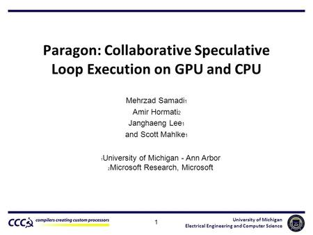 University of Michigan Electrical Engineering and Computer Science Paragon: Collaborative Speculative Loop Execution on GPU and CPU Mehrzad Samadi 1 Amir.