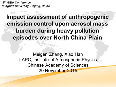 Impact assessment of anthropogenic emission control upon aerosol mass burden during heavy pollution episodes over North China Plain Meigen Zhang, Xiao.