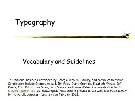 Typography Vocabulary and Guidelines This material has been developed by Georgia Tech HCI faculty, and continues to evolve. Contributors include Gregory.