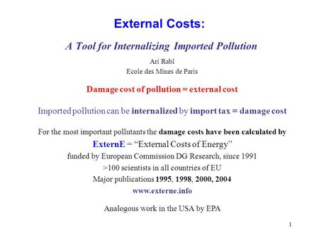 1 External Costs: A Tool for Internalizing Imported Pollution Ari Rabl Ecole des Mines de Paris Damage cost of pollution = external cost Imported pollution.