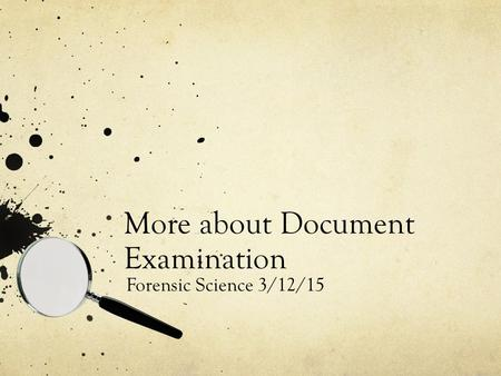 More about Document Examination Forensic Science 3/12/15.