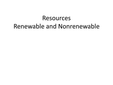 Resources Renewable and Nonrenewable. DO NOW 1.What processes add carbon dioxide to the atmosphere? 2.What processes remove it from the atmosphere? 3.How.
