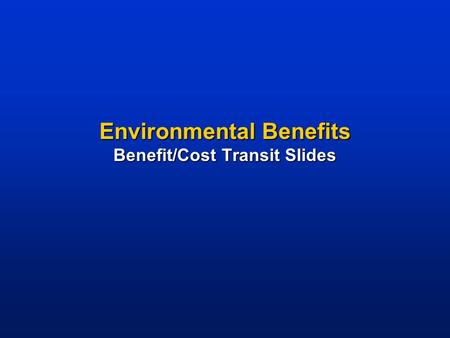 Environmental Benefits Benefit/Cost Transit Slides.