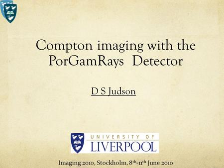 Compton imaging with the PorGamRays Detector D S Judson Imaging 2010, Stockholm, 8 th -11 th June 2010.