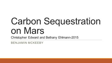 Carbon Sequestration on Mars Christopher Edward and Bethany Ehlmann-2015 BENJAMIN MCKEEBY.