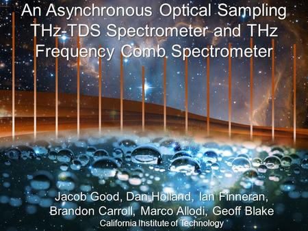 An Asynchronous Optical Sampling THz-TDS Spectrometer and THz Frequency Comb Spectrometer Jacob Good, Dan Holland, Ian Finneran, Brandon Carroll, Marco.