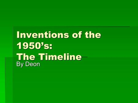 Inventions of the 1950's: The Timeline By Deon. 1950 Invention: Credit Card Inventor: Ralph Schneider 19511952 Invention: Super Glue Inventors: Dr. Harry.