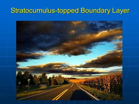 Stratocumulus-topped Boundary Layer. Review of last lecture The turbulent closure problem: Number of unknowns > Number of equations The turbulent closure.