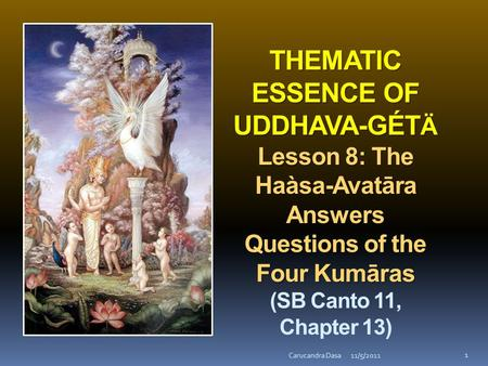 THEMATIC ESSENCE OF UDDHAVA-GÉT Ä Lesson 8: The Haàsa-Avatāra Answers Questions of the Four Kumāras THEMATIC ESSENCE OF UDDHAVA-GÉT Ä Lesson 8: The Haàsa-Avatāra.