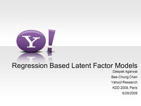 Regression Based Latent Factor Models Deepak Agarwal Bee-Chung Chen Yahoo! Research KDD 2009, Paris 6/29/2009.