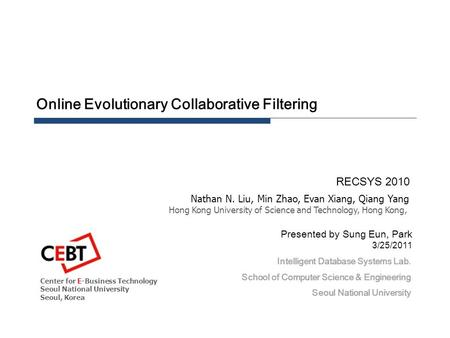 Online Evolutionary Collaborative Filtering RECSYS 2010 Intelligent Database Systems Lab. School of Computer Science & Engineering Seoul National University.