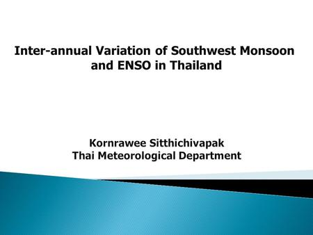 Inter-annual Variation of Southwest Monsoon and ENSO in Thailand.