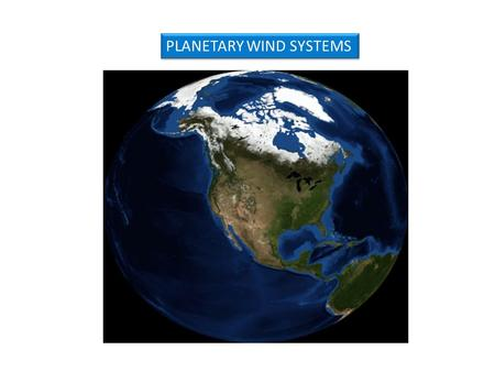 PLANETARY WIND SYSTEMS. Heating of the earth by sun is not uniform-equatorial region- more heat Heat is transported from the equator to the poles –heat.