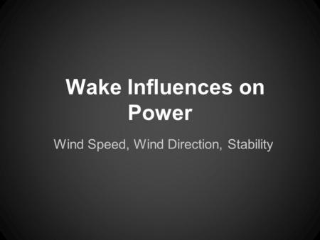 Wake Influences on Power Wind Speed, Wind Direction, Stability.