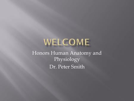 Honors Human Anatomy and Physiology Dr. Peter Smith.