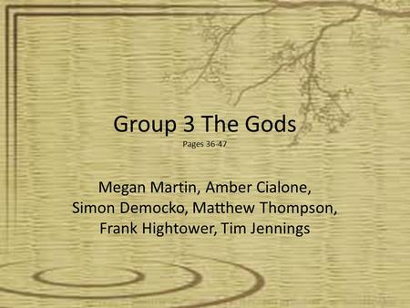 Group 3 The Gods Pages 36-47 Megan Martin, Amber Cialone, Simon Democko, Matthew Thompson, Frank Hightower, Tim Jennings.