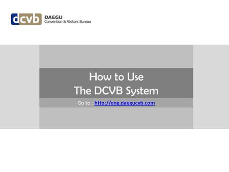 How to Use The DCVB System Go to :