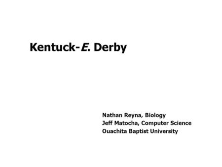 Nathan Reyna, Biology Jeff Matocha, Computer Science Ouachita Baptist University Kentuck-E. Derby.