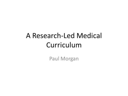A Research-Led Medical Curriculum Paul Morgan. Building on our research strengths: School of Medicine Research Institutes. Neurosciences and Mental Health.
