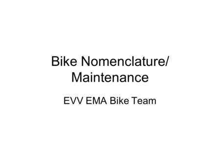 Bike Nomenclature/ Maintenance EVV EMA Bike Team.