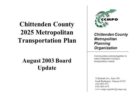 Chittenden County Metropolitan Planning Organization Communities working together to meet Chittenden County's transportation needs 30 Kimball Ave., Suite.