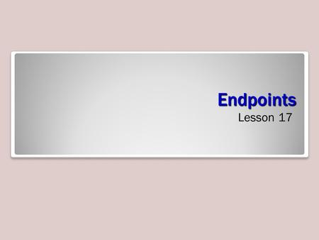 Endpoints Lesson 17. Skills Matrix Endpoints Endpoints provide a reliable, securable, scalable messaging system that enables SQL Server to communicate.