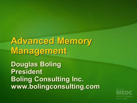 Advanced Memory Management Douglas Boling President Boling Consulting Inc. www.bolingconsulting.com.