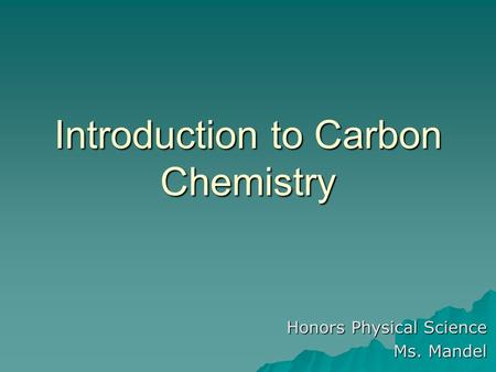 Introduction to Carbon Chemistry Honors Physical Science Ms. Mandel.