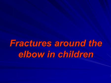 Fractures around the elbow in children