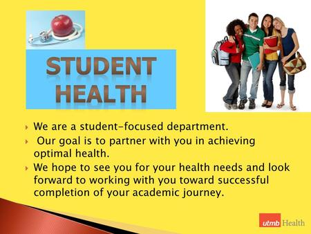 We are a student-focused department.  Our goal is to partner with you in achieving optimal health.  We hope to see you for your health needs and look.