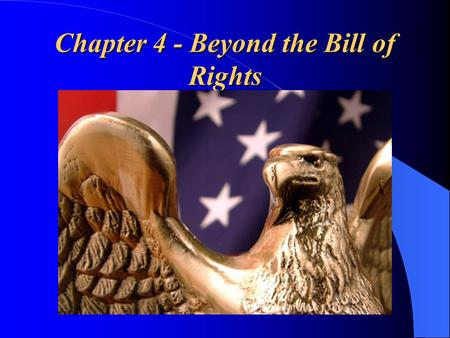 Chapter 4 - Beyond the Bill of Rights. Directions for completing your Outline 1. Highlight the underlined and bold print from each amendment. 2. Create.