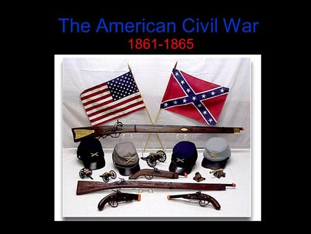 The American Civil War 1861-1865. The North vs. The South.