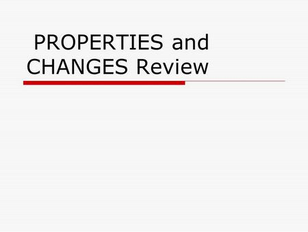PROPERTIES and CHANGES Review. Physical Properties  Any characteristic of a material that can be observed or measured with out changing the composition.